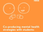 Co-producing mental health strategies with students: A Guide for the Higher Education Sector
