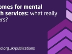 Outcomes for mental health services: what really matters?